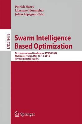 [(Swarm Intelligence Based Optimization : First International Conference, ICSIBO 2014, Mulhouse, France, May 13-14, 2014 Revised Selected Papers)] [Edited by Patrick Siarry ] published on (December, 2014)