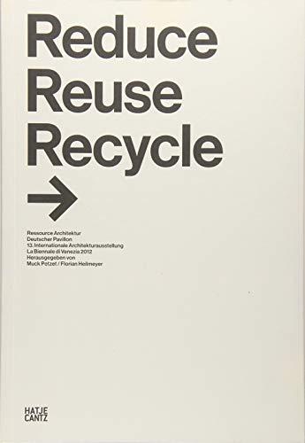 Reduce, Reuse, Recycle: Ressource Architektur Deutscher Pavillon / 13. Internationale Architekturausstellung La Biennale di Venezia 2012 13. ... La Biennale di Venezia 2012
