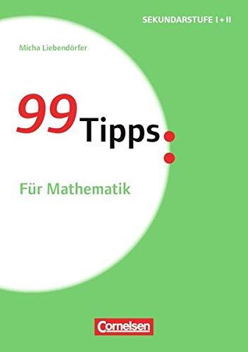 99 Tipps - Praxis-Ratgeber Schule für die Sekundarstufe I und II: Für Mathematik: Buch