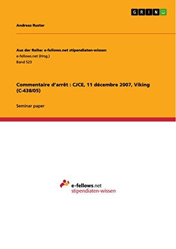 Commentaire d'arrêt : CJCE, 11 décembre 2007, Viking (C-438/05) (Aus der Reihe: e-fellows.net stipendiaten-wissen) par  GRIN Publishing