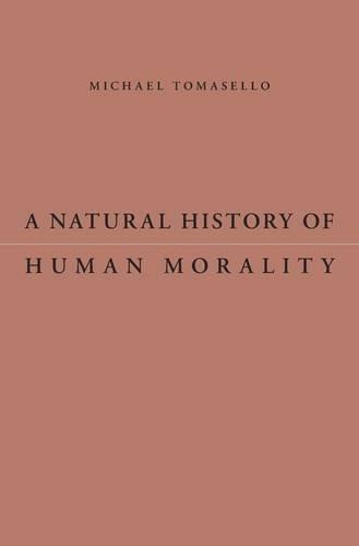A Natural History of Human Morality by Michael Tomasello (2016-01-04)