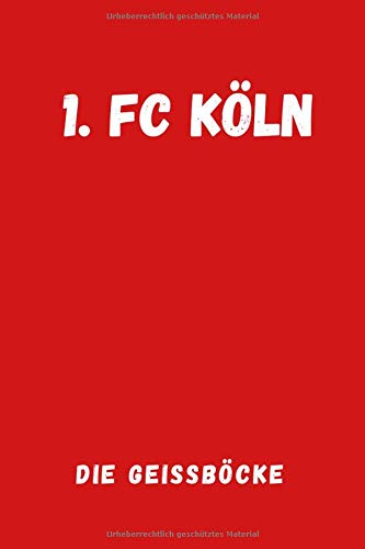 1. FC Köln - Die Geißböcke: Sport Notebook, Journal, Diary (110 Pages, Blank, 6 x 9), football, Large Composition Book. 01 Notebook