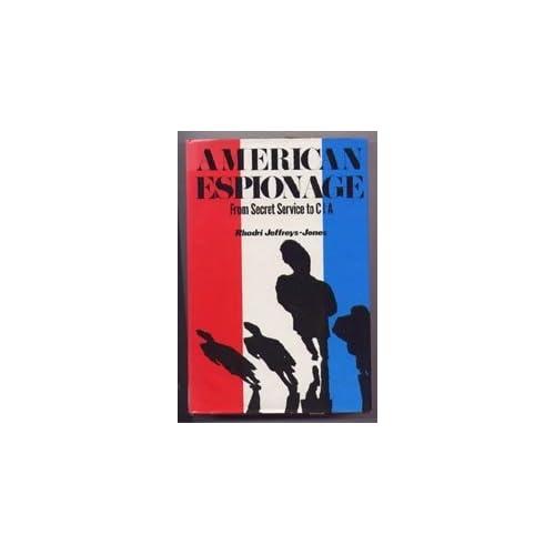 American Espionage: From Secret Service to CIA by Rhodri Jeffreys-Jones (1977-11-01)