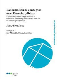 La formación de conceptos en el Derecho público: Un estudio de metodología académica: definición, funciones y criterios de formación de los conceptos jurídicos (Administración pública y Derecho) por Silvia Díez Sastre