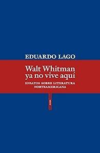 Walt Whitman ya no vive aquí: Ensayos sobre literatura norteamericana par Eduardo Lago