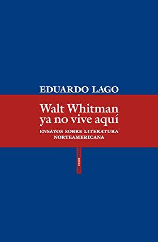 Walt Whitman ya no vive aquí: Ensayos sobre literatura norteamericana