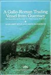 A Gallo-Roman Trading Vessel from Guernsey: The Excavation and Recovery of a Third Century Shipwreck (Guernsey Museum Monograph)