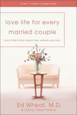 [Love Life for Every Married Couple: How to Fall in Love and Stay in Love] (By: Ed Wheat) [published: January, 1997]