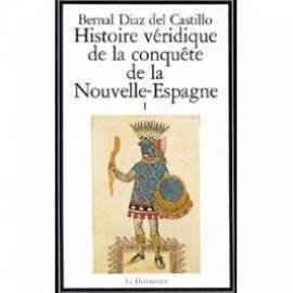 HISTOIRE VERIDIQUE DE LA CONQUETE DE LA NOUVELLE ESPAGNE. Tome 1
