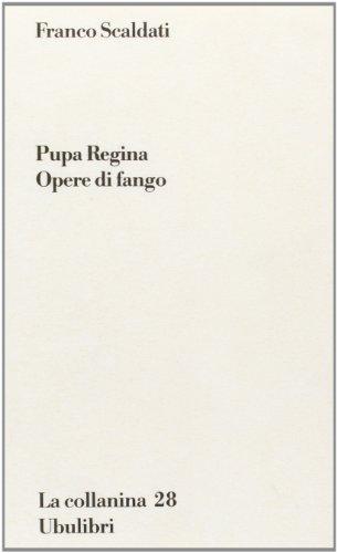 Pupa Regina, opere di fango
