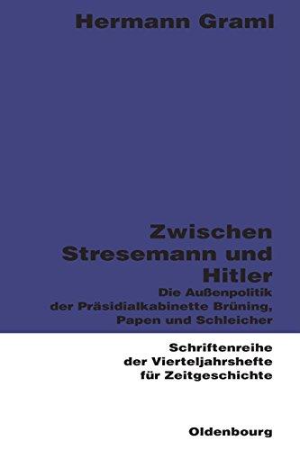 Zwischen Stresemann und Hitler: Die Außenpolitik der Präsidialkabinette Brüning, Papen und Schleicher: Die Außenpolitik der Präsidialkabinette ... für Zeitgeschichte, Band 83)