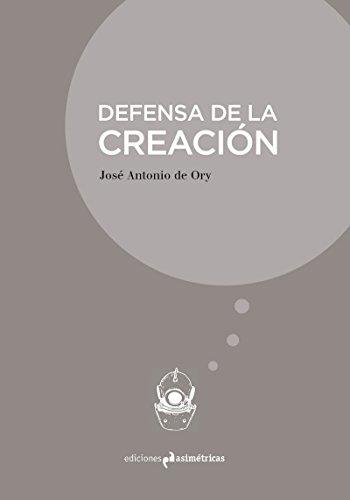 DEFENSA DE LA CREACIÓN (INMERSIONES) por José Antonio De Ory