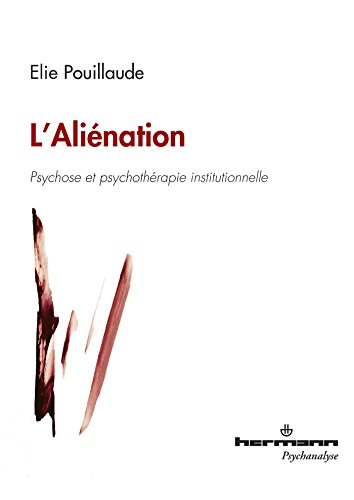 L'aliénation: Psychose et psychothérapie institutionnelle par Elie Pouillaude