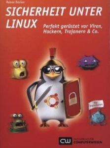 Sicherheit unter Linux: Perfekt gerüstet vor Viren, Hackern, Trojanern & Co.