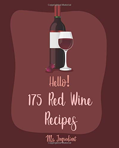 Hello! 175 Red Wine Recipes: Best Red Wine Cookbook Ever For Beginners [Book 1]