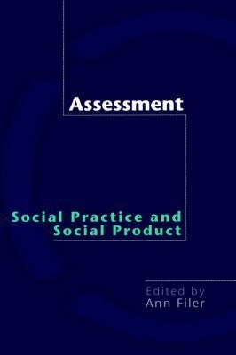 assessment-social-practice-and-social-product-edited-by-ann-filer-published-on-september-2000