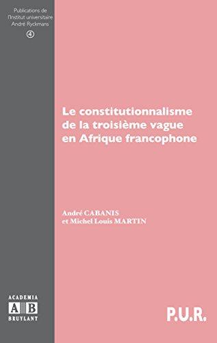 Télécharger en ligne Le constitutionnalisme de la troisième vague en Afrique francophone epub, pdf