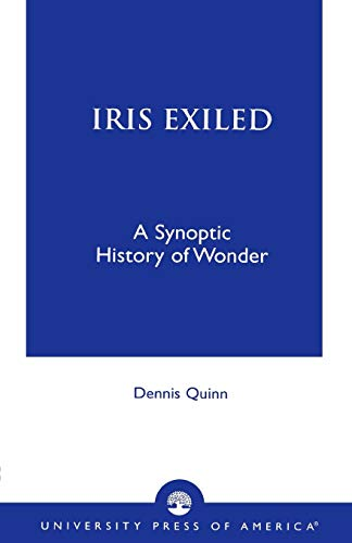 Iris Exiled: A Synoptic History of Wonder por Dennis Quinn