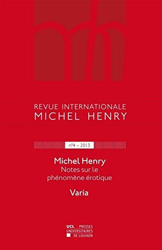 Revue internationale Michel Henry n°4 - 2014: Michel Henry Notes sur le phénomène érotique
