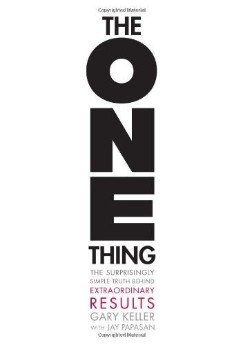 The ONE Thing: The Surprisingly Simple Truth Behind Extraordinary Results by Keller, Gary, Papasan, Jay (2013) Hardcover