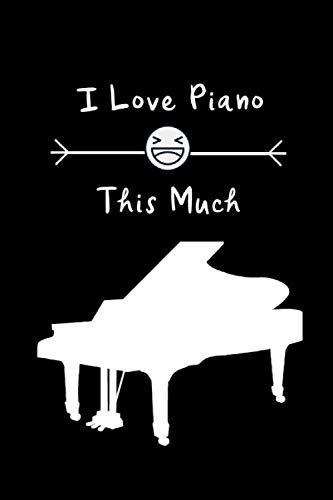 I Love Piano This Much: Funny Happy Birthday Gift Ideas for Pianists ~ Unique Writing Gift for Men And Women, Blank Lined Journal to Write In