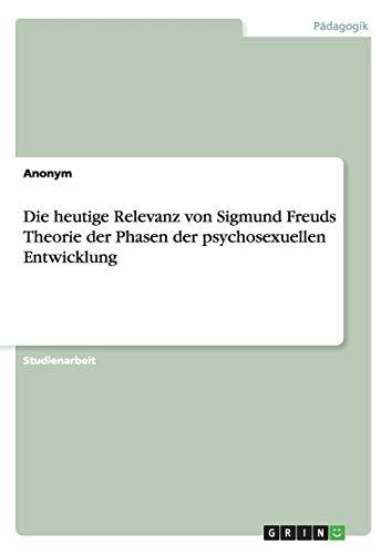 Die heutige Relevanz von Sigmund Freuds Theorie der Phasen der psychosexuellen Entwicklung