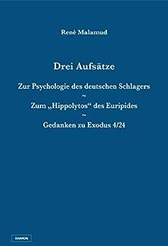 """Drei Aufsätze: Zur Psychologie des deutschen Schlagers / Zum """"Hippolytos"""" des Euripides / Gedanken zu Exodus 4/24 (German Edition) di [Malamud, René]"""