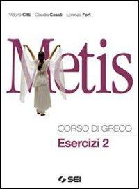Metis. Corso di greco. Esercizi. Per il Liceo classico. Con espansione online: 2