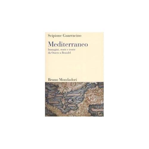 Mediterraneo. Immagini, Storie E Teorie Da Omero A Braudel