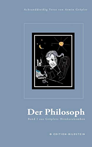 Der Philosoph: Achtundreißig Verse von Armin Gröpler