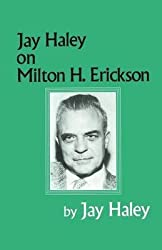 [(Jay Haley on Milton H. Erickson)] [By (author) Jay Haley] published on (September, 2014)