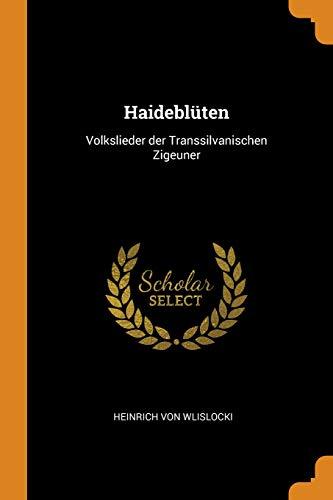 Haideblüten: Volkslieder Der Transsilvanischen Zigeuner