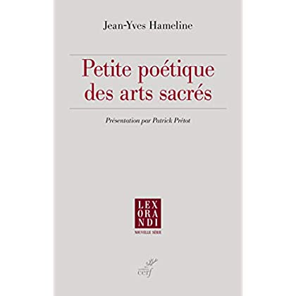 Petite poétique des arts sacrés (Lex orandi)