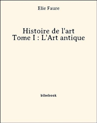 Couverture du livre Histoire de l'art - Tome I : L'Art antique