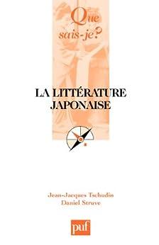 La littérature japonaise: « Que sais-je ? » n° 710 par [Tschudin, Jean-Jacques, Struve, Daniel]