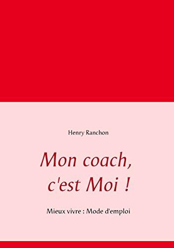 Mon coach, c'est Moi !: Mieux vivre : Mode d&#...