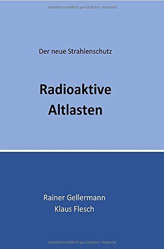 Radioaktive Altlasten: Der neue Strahlenschutz. Regelungen mit Begründungen für die Praxis