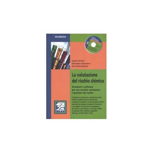 La Valutazione Del Rischio Chimico. Strumenti E Software Per Una Corretta Valutazione E Gestione Del Rischo. Con Cd-Rom