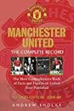 Manchester United: The Complete Record: The Most Comprehensive Book Of Facts And Figures On United Ever Published