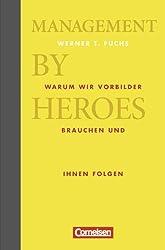 Wirtschaftsgeschenkbuch: Management by Heroes: Warum wir Vorbilder brauchen und ihnen folgen
