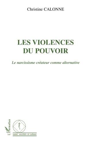 Les violences du pouvoir : Le narcissisme créateur comme alternative