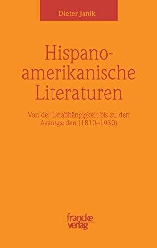 Hispanoamerikanische Literaturen: Von der Unabhängigkeit bis zu den Avantgarden (1810-1930)