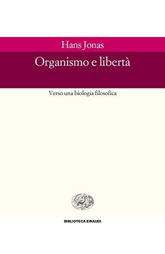Organismo e libertà: Verso una biologia filosofica (Biblioteca Einaudi Vol. 74)