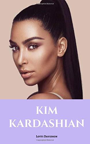 KIM KARDASHIAN: A Kim Kardashian Biography