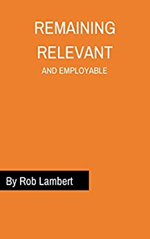 Remaining Relevant And Employable by [Lambert, Rob]