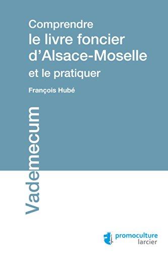 Comprendre le livre foncier d'Alsace-Moselle et le pratiquer (Vademecum)