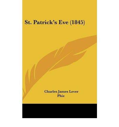 [(St. Patrick's Eve (1845) * * )] [Author: Charles James Lever] [Apr-2009]