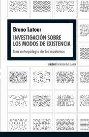 Investigación sobre los modos de existencia : una antropología de los modernos / Bruno Latour.