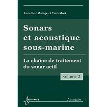 Sonars et Acoustique Sous-Marine Vol. 2: la Chaîne de Traitement du Sonar Actif