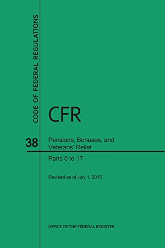 Code of Federal Regulations, Title 38, Pensions, Bonuses, and Veterans' Relief, PT. 0-17, Revised as of July 1, 2015 (Revised)